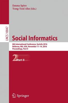 Social Informatics: 8th International Conference, SocInfo 2016, Bellevue, WA, USA, November 11-14, 2016, Proceedings, Part II - Information Systems and Applications, incl. Internet/Web, and HCI 10047 (Paperback)