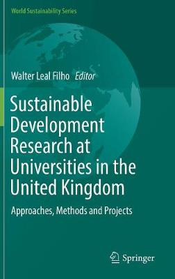 Sustainable Development Research at Universities in the United Kingdom: Approaches, Methods and Projects - World Sustainability Series (Hardback)