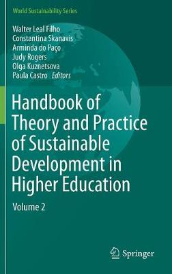 Handbook of Theory and Practice of Sustainable Development in Higher Education: Volume 2 - World Sustainability Series (Hardback)