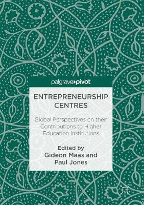 Entrepreneurship Centres: Global Perspectives on their Contributions to Higher Education Institutions (Hardback)