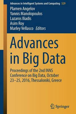 Advances in Big Data: Proceedings of the 2nd INNS Conference on Big Data, October 23-25, 2016, Thessaloniki, Greece - Advances in Intelligent Systems and Computing 529 (Paperback)
