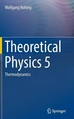 Theoretical Physics 5 2017: Thermodynamics (Hardback)