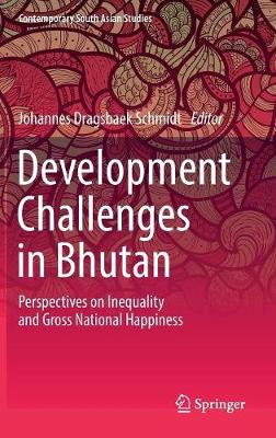 Development Challenges in Bhutan: Perspectives on Inequality and Gross National Happiness - Contemporary South Asian Studies (Hardback)