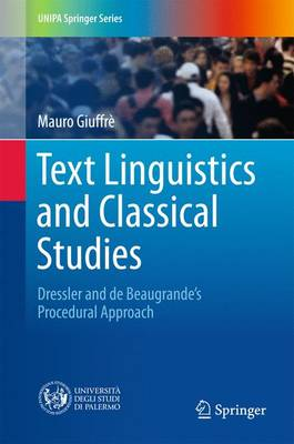 Text Linguistics and Classical Studies: Dressler and De Beaugrande's Procedural Approach - UNIPA Springer Series (Hardback)