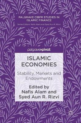 Islamic Economies: Stability, Markets and Endowments - Palgrave CIBFR Studies in Islamic Finance (Hardback)