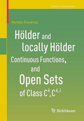 Hoelder and locally Hoelder Continuous Functions, and Open Sets of Class C^k, C^{k,lambda} - Frontiers in Mathematics (Paperback)