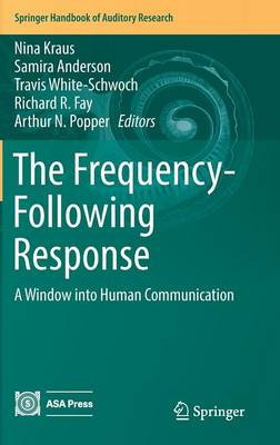 The Frequency-Following Response: A Window into Human Communication - Springer Handbook of Auditory Research 61 (Hardback)