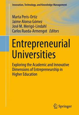 Entrepreneurial Universities: Exploring the Academic and Innovative Dimensions of Entrepreneurship in Higher Education - Innovation, Technology, and Knowledge Management (Hardback)