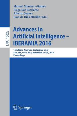 Advances in Artificial Intelligence - IBERAMIA 2016: 15th Ibero-American Conference on AI, San Jose, Costa Rica, November 23-25, 2016, Proceedings - Lecture Notes in Artificial Intelligence 10022 (Paperback)
