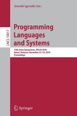 Programming Languages and Systems: 14th Asian Symposium, APLAS 2016, Hanoi, Vietnam, November 21 - 23, 2016, Proceedings - Programming and Software Engineering 10017 (Paperback)
