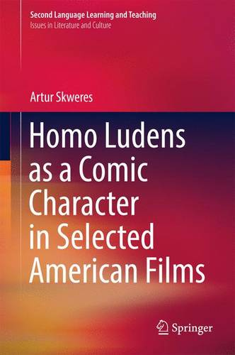 Homo Ludens as a Comic Character in Selected American Films - Second Language Learning and Teaching (Hardback)