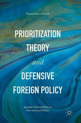 Prioritization Theory and Defensive Foreign Policy: Systemic Vulnerabilities in International Politics (Hardback)