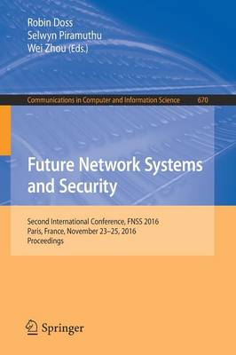 Future Network Systems and Security: Second International Conference, FNSS 2016, Paris, France, November 23-25, 2016, Proceedings - Communications in Computer and Information Science 670 (Paperback)
