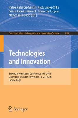 Technologies and Innovation: Second International Conference, CITI 2016, Guayaquil, Ecuador, November 23-25, 2016, Proceedings - Communications in Computer and Information Science 658 (Paperback)