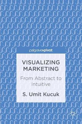 Visualizing Marketing: From Abstract to Intuitive (Hardback)