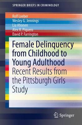 Female Delinquency From Childhood To Young Adulthood: Recent Results from the Pittsburgh Girls Study - SpringerBriefs in Criminology (Paperback)