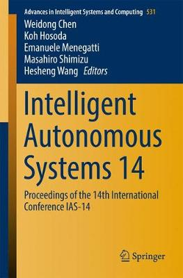 Intelligent Autonomous Systems 14: Proceedings of the 14th International Conference IAS-14 - Advances in Intelligent Systems and Computing 531 (Paperback)