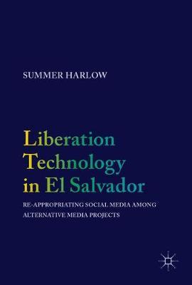 Liberation Technology in El Salvador: Re-appropriating Social Media among Alternative Media Projects (Hardback)