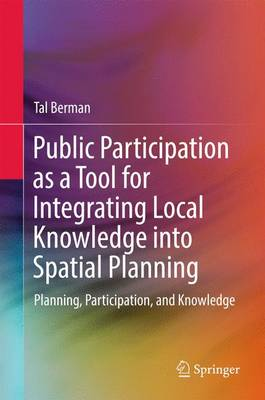 Public Participation as a Tool for Integrating Local Knowledge into Spatial Planning: Planning, Participation, and Knowledge (Hardback)