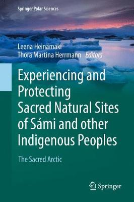 Experiencing and Protecting Sacred Natural Sites of Sami and other Indigenous Peoples: The Sacred Arctic - Springer Polar Sciences (Hardback)