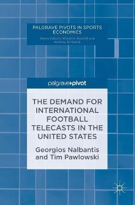 The Demand for International Football Telecasts in the United States - Palgrave Pivots in Sports Economics (Hardback)