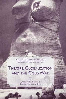 Theatre, Globalization and the Cold War - Transnational Theatre Histories (Hardback)
