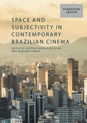 Space and Subjectivity in Contemporary Brazilian Cinema - Screening Spaces (Hardback)