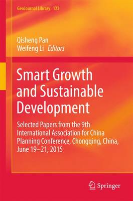 Smart Growth and Sustainable Development: Selected Papers from the 9th International Association for China Planning Conference, Chongqing, China, June 19 - 21, 2015 - GeoJournal Library 122 (Hardback)