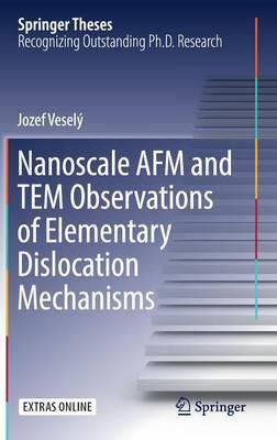 Nanoscale AFM and TEM Observations of Elementary Dislocation Mechanisms - Springer Theses (Hardback)