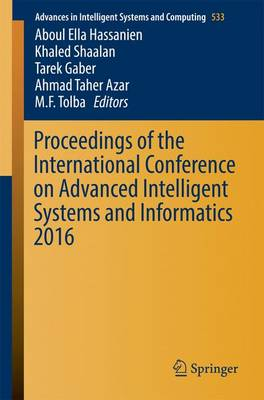 Proceedings of the International Conference on Advanced Intelligent Systems and Informatics 2016 - Advances in Intelligent Systems and Computing 533 (Paperback)