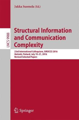 Structural Information and Communication Complexity: 23rd International Colloquium, SIROCCO 2016, Helsinki, Finland, July 19-21, 2016, Revised Selected Papers - Theoretical Computer Science and General Issues 9988 (Paperback)