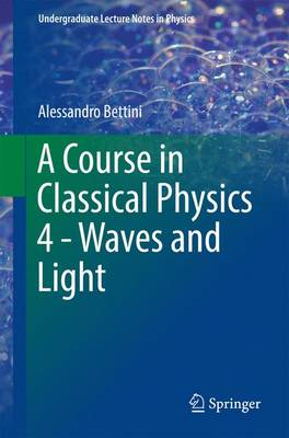 A Course in Classical Physics 4 - Waves and Light - Undergraduate Lecture Notes in Physics (Paperback)