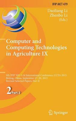Computer and Computing Technologies in Agriculture IX: 9th IFIP WG 5.14 International Conference, CCTA 2015, Beijing, China, September 27-30, 2015, Revised Selected Papers, Part II - IFIP Advances in Information and Communication Technology 479 (Hardback)