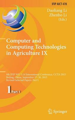 Computer and Computing Technologies in Agriculture IX: 9th IFIP WG 5.14 International Conference, CCTA 2015, Beijing, China, September 27-30, 2015, Revised Selected Papers, Part I - IFIP Advances in Information and Communication Technology 478 (Hardback)