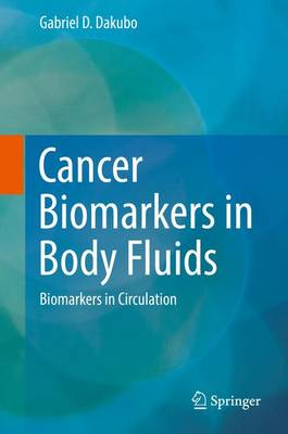 Cancer Biomarkers in Body Fluids: Biomarkers in Circulation (Hardback)
