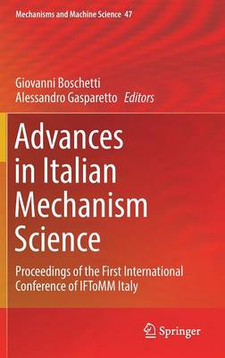 Advances in Italian Mechanism Science: Proceedings of the First International Conference of IFToMM Italy - Mechanisms and Machine Science 47 (Hardback)