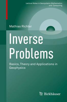 Inverse Problems: Basics, Theory and Applications in Geophysics - Lecture Notes in Geosystems Mathematics and Computing (Paperback)