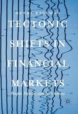 Tectonic Shifts in Financial Markets: People, Policies, and Institutions (Hardback)