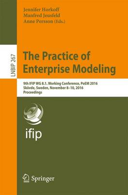 The Practice of Enterprise Modeling: 9th IFIP WG 8.1. Working Conference, PoEM 2016, Skoevde, Sweden, November 8-10, 2016, Proceedings - Lecture Notes in Business Information Processing 267 (Paperback)
