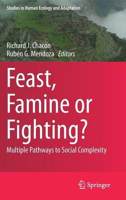 Feast, Famine or Fighting?: Multiple Pathways to Social Complexity - Studies in Human Ecology and Adaptation 8 (Hardback)