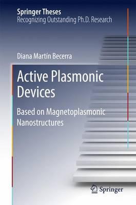 Active Plasmonic Devices: Based on Magnetoplasmonic Nanostructures - Springer Theses (Hardback)