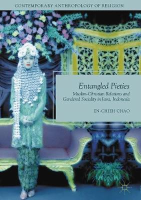 Entangled Pieties: Muslim-Christian Relations and Gendered Sociality in Java, Indonesia - Contemporary Anthropology of Religion (Hardback)