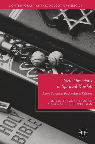 New Directions in Spiritual Kinship: Sacred Ties across the Abrahamic Religions - Contemporary Anthropology of Religion (Hardback)
