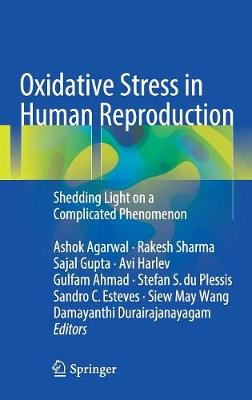 Oxidative Stress in Human Reproduction: Shedding Light on a Complicated Phenomenon (Hardback)