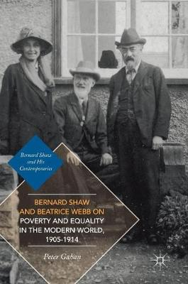 Bernard Shaw and Beatrice Webb on Poverty and Equality in the Modern World, 1905-1914 - Bernard Shaw and His Contemporaries (Hardback)