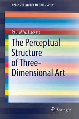 The Perceptual Structure of Three-Dimensional Art - SpringerBriefs in Philosophy (Paperback)