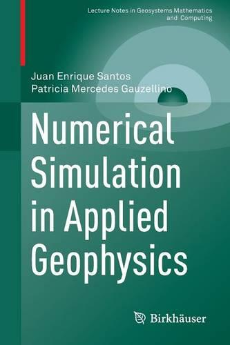Numerical Simulation in Applied Geophysics - Lecture Notes in Geosystems Mathematics and Computing (Paperback)