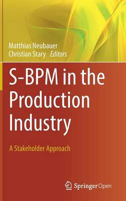S-BPM in the Production Industry: A Stakeholder Approach (Hardback)