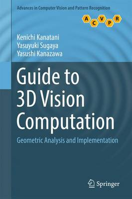 Guide to 3D Vision Computation: Geometric Analysis and Implementation - Advances in Computer Vision and Pattern Recognition (Hardback)