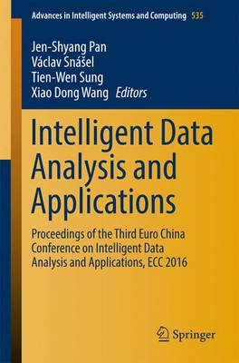 Intelligent Data Analysis and Applications: Proceedings of the Third Euro-China Conference on Intelligent Data Analysis and Applications, ECC 2016 - Advances in Intelligent Systems and Computing 535 (Paperback)